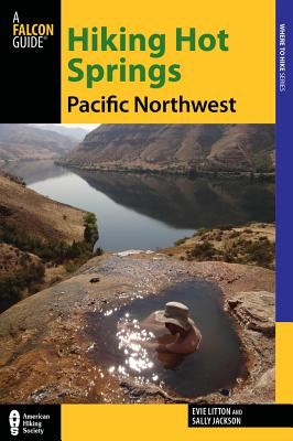 Hiking Hot Springs in the Pacific Northwest By Litton, Evie/ Jackson, Sally